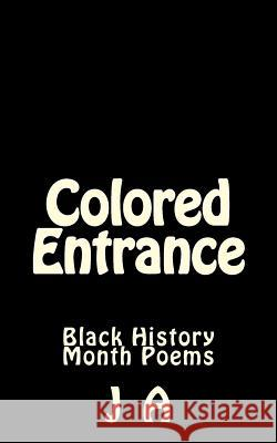 Colored Entrance: Black History Month Poems J. A 9781495966286