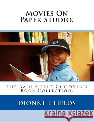 Movies on Paper Studio: The Rain Fields Children's Book Collection Dionne L. Fields 9781495983474 Createspace
