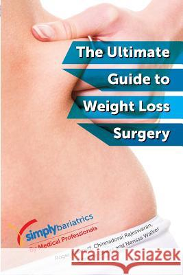 Simplybariatrics: The Ultimate Guide to Weight Loss Surgery: All You Need to Know Regarding Weight Loss Surgery MR Roger Ackroyd Dr Chinnadorai Rajeswaran Miss Corinne Owers 9781496010315
