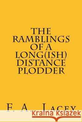 The Ramblings of a Long(ish) Distance Plodder F. a. Lacey 9781496019349