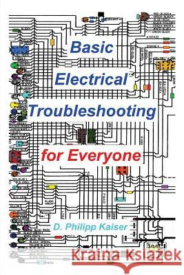 Basic Electrical Troubleshooting for Everyone D. Philipp Kaiser 9781496028778