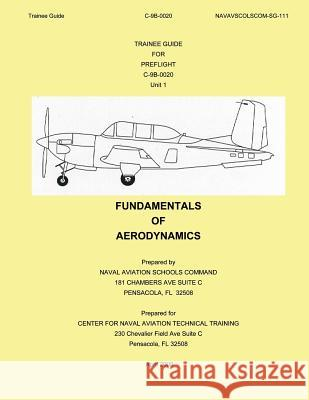 Trainee Guide: Fundamentals of Aerodynamics Naval Aviation Schools Command 9781496029423