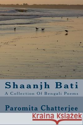 Shaanjh Bati: A Collection of Bengali Poems Mrs Paromita Chatterjee 9781496033772