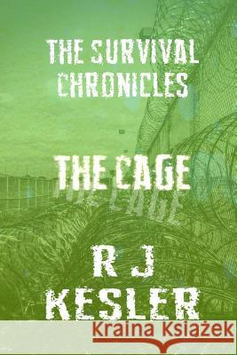 The Cage: The Survival Chronicles R. J. Kesler 9781496037978