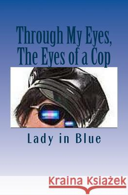 Through My Eyes, the Eyes of a Cop Lady in Blue 9781496045300