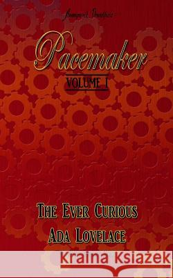 Pacemaker: Volume I: The Ever Curious ADA Lovelace Justin Andrew Hoke 9781496049001