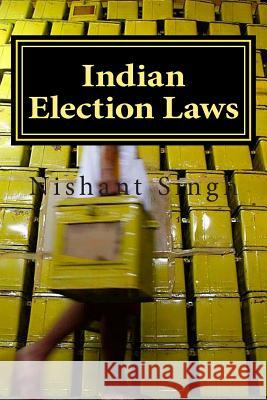 Indian Election Laws MR Nishant Singh 9781496084361