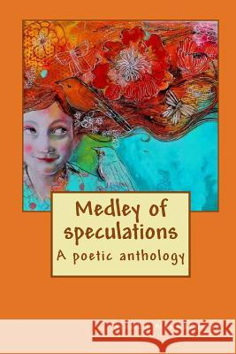 Medley of Speculations: A Poetic Anthology Sindhu Nandakumar 9781496089922