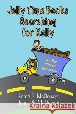 Jolly Time Books: Searching for Kelly Karen S. McGowan Dennis E. McGowan 9781496091635