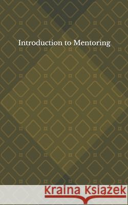 Introduction to Mentoring: Mentoring for Beginners Ronald A. Wilson 9781496096708