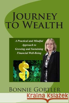 Journey to Wealth: A Practical and Mindful Approach to Growing and Sustaining Financial Well-Being Bonnie S. Gortler 9781496096791