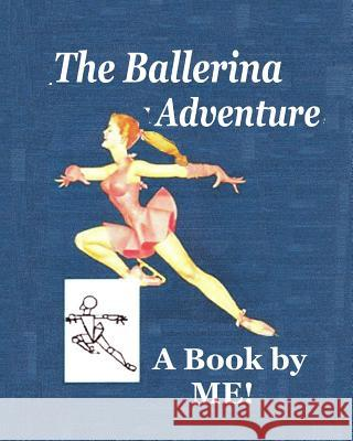 The Ballerina Adventure: A Book by Me! Debora Dyess 9781496106155 Createspace
