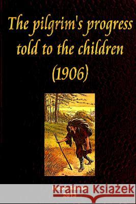 The Pilgrim's Progress Told to the Children (1906) Iacob Adrian 9781496107121