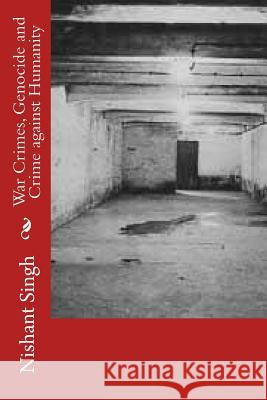 War Crimes, Genocide and Crime Against Humanity MR Nishant Singh 9781496110268 Createspace