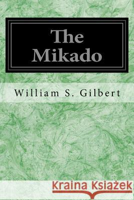 The Mikado: Or the Town of Titipu William S. Gilbert Sir Arthur Sullivan 9781496113153