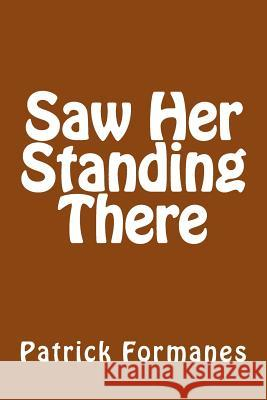Saw Her Standing There Patrick Formanes 9781496114945