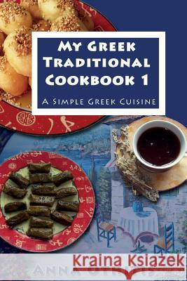My Greek Traditional Cook Book 1: A Simple Greek Cuisine Anna Othitis 9781496132192