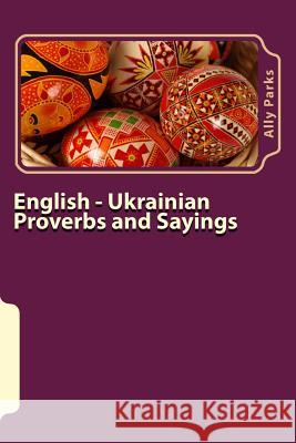 English - Ukrainian Proverbs and Sayings Ally Parks 9781496146199
