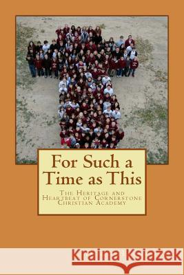 For Such a Time as This: The Heritage and Heartbeat of Cornerstone Christian Academy Doug Hagedorn 9781496150400