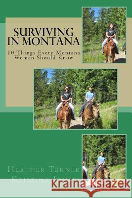 Surviving in Montana: 10 Things Every Montana Woman Should Know Heather Turner Kristina Jones 9781496155108