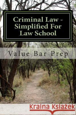 Criminal Law - Simplified for Law School: Presence of the Mental State Required for Any Crime Is the Sole Basis for Conviction. Value Ba 9781496157652
