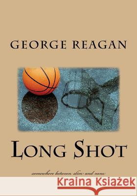 Long Shot: Somewhere Between Slim and None George Reagan 9781496176608