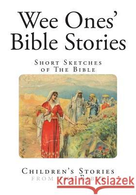 Wee Ones' Bible Stories: Short Sketches of the Bible Anonymous                                Anonymous 9781496189684