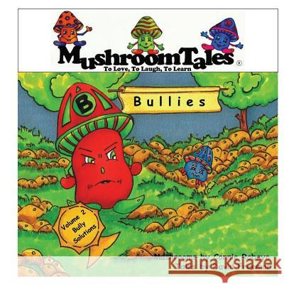 Mushroom Tales Volume 2: Bullies - Where Do They Come from and How Long Will They Stay? MR David Freeman David Freeman MS Connie Robayo 9781496191915