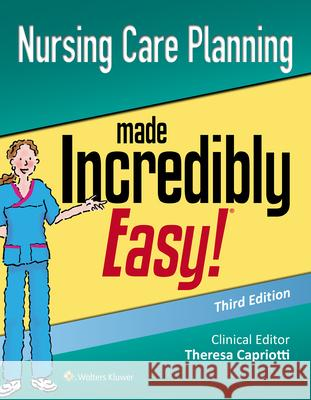 Nursing Care Planning Made Incredibly Easy Theresa Capriotti 9781496382566 Wolters Kluwer Law & Business