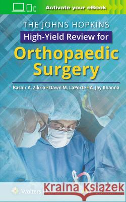 The Johns Hopkins High-Yield Review for Orthopaedic Surgery Bashir Zikria 9781496386908