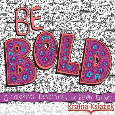 Be Bold: A Coloring Devotional Ellen Elliott 9781496417879