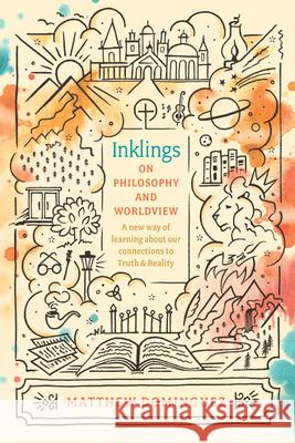 Inklings on Philosophy and Worldview Matthew Dominguez 9781496428967
