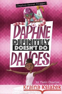 Daphne Definitely Doesn't Do Dances Tami Charles Marcos Calo 9781496563019