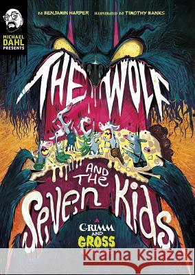 The Wolf and the Seven Kids: A Grimm and Gross Retelling Benjamin Harper 9781496573186
