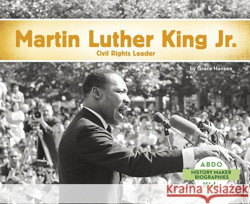 Martin Luther King, Jr.: Civil Rights Leader Grace Hansen 9781496612274
