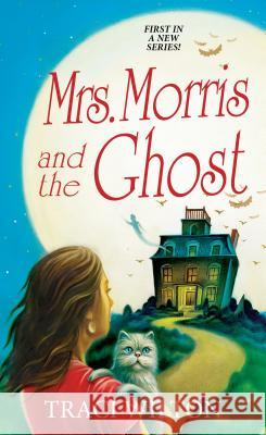 Mrs. Morris and the Ghost Traci Wilton 9781496721518