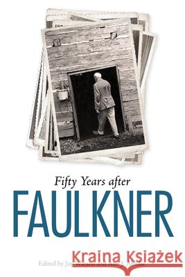 Fifty Years After Faulkner Jay Watson Ann J. Abadie 9781496803962