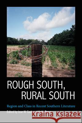 Rough South, Rural South: Region and Class in Recent Southern Literature Jean W. Cash Keith Perry 9781496810526