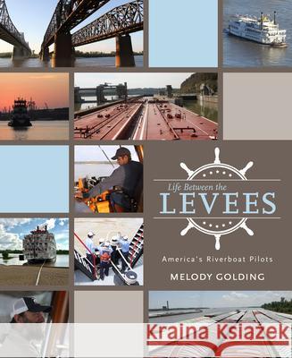 Life Between the Levees: America's Riverboat Pilots Melody Golding 9781496822840