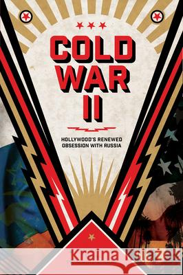 Cold War II : Hollywood's Renewed Obsession with Russia  9781496831095