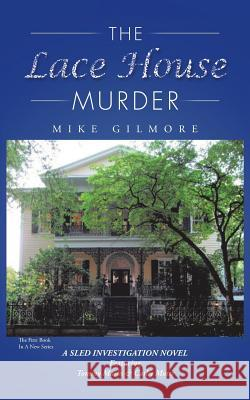 The Lace House Murder : A Sled Investigation Novel Mike Gilmore 9781496947727 Authorhouse
