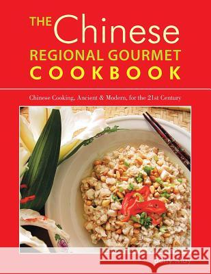 The Chinese Regional Gourmet Cookbook: Chinese Cooking, Ancient & Modern, for the 21st Century Betty May 9781496954268