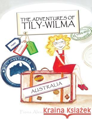 The Adventures of Tily-Wilma: Australia Fiona Alexander Hamilton 9781496993540