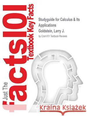 Studyguide for Calculus & Its Applications by Goldstein, Larry J., ISBN 9780321848833 Cram101 Textbook Reviews 9781497080546 Cram101