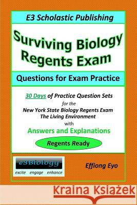 Surviving Biology Regents Exam: Questions for Exam Practice: 30 Days of Practice Question Sets for Nys Biology Regents Exam Effiong Eyo 9781497300989
