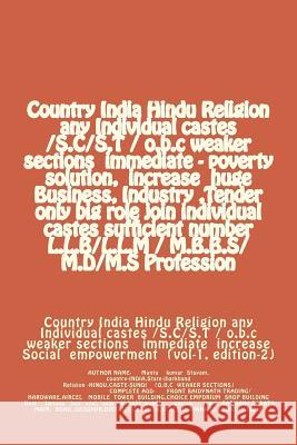 Country India Hindu Religion any Individual castes /S.C/S.T / o.b.c weaker sections immediate - poverty solution, increase huge Business, Industry, Te Mantu Kumar Stayam 9781497323568