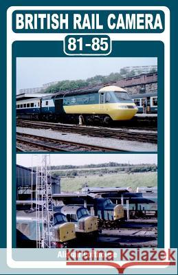 British Rail Camera: 81-85 MR Alistair William Gordon Lofthouse 9781497324565