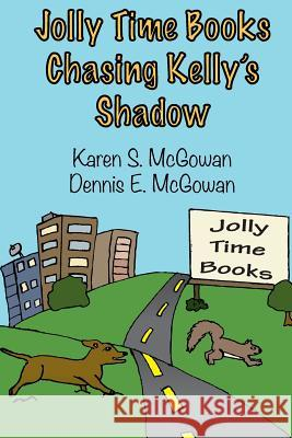 Jolly Time Books: Chasing Kelly's Shadow Karen S. McGowan Dennis E. McGowan 9781497330177