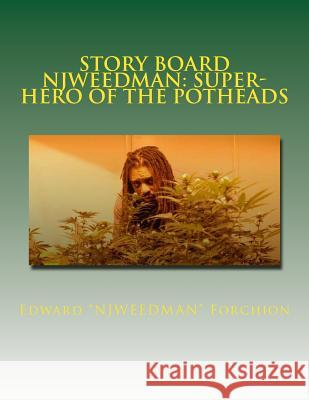 Story Board - Njweedman: Super-Hero of the Potheads: The Begining - Fair Trial Denied MR Edward Robert Forchion MR Robert Coar 9781497334205