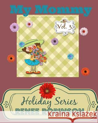 My Mommy: Holiday Series Renee Robinson Iclipart Ww 9781497334496 Createspace